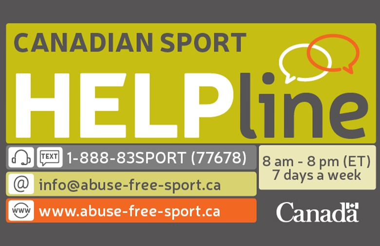 Canadian Sport helpline 8am-8pm 7 days a week. Phone: 1-888-83SPORT (77678). Email info@abuse-free-sport.ca. Website: www.abuse-free-sport.ca